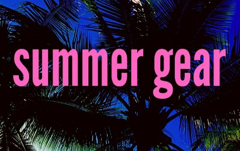 Tried and Tested Summertime Gear